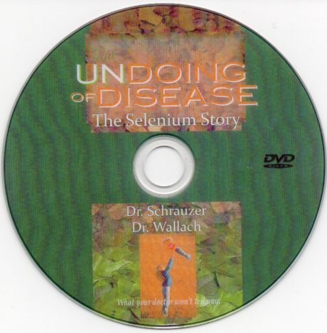 DVD - Undoing Of Disease; The Selenium Story - By Dr J Wallach & Dr. G Schrauzer